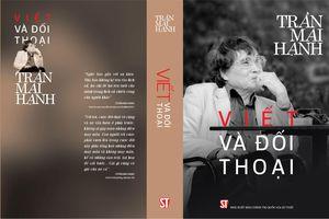 Đọc 'Viết và Đối thoại' của nhà báo, nhà văn Trần Mai Hạnh