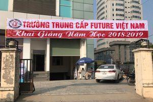 Phản hồi sau loạt bài về 'Trường trung cấp Future Việt Nam không học, không thi vẫn cấp chứng chỉ'