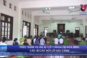 Phúc thẩm vụ án sự cố y khoa tại Hòa Bình: các bị cáo nói lời sau cùng