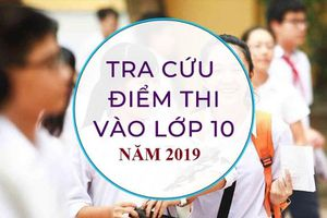 Thêm 7 tỉnh công bố điểm thi vào lớp 10 năm 2019