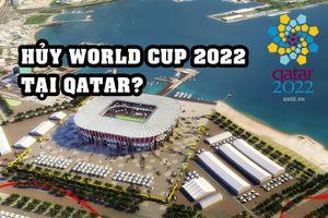 Sau nhiều bê bối, Qatar có bị tước quyền đăng cai World Cup 2022?