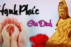 Phật dạy 2 điều bất di bất dịch giúp gia đình luôn bền vững