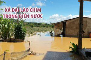 Lũ kinh hoàng khiến xã Đại Lào ở TP.Bảo Lộc chìm trong biển nước