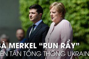 Vì sao Thủ tướng Đức Merkel bỗng run lẩy bẩy bên Tổng thống Ukraine?