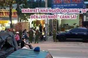 Khám xét nhà ông Lương - người gọi Giang '36' đến 'vây nhốt' cảnh sát trong ô tô