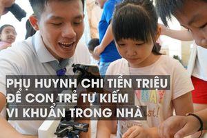 Phụ huynh Sài Gòn chi tiền triệu để con trẻ tự kiếm vi khuẩn trong nhà