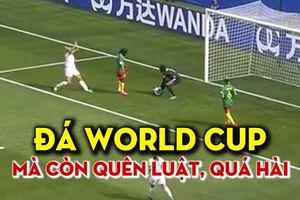 Không ngờ đá World Cup mà vẫn quên luật ngớ ngẩn thế này