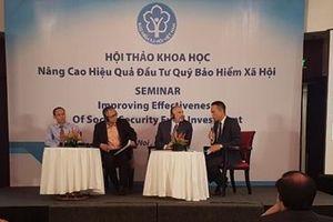 Nâng cao hiệu quả đầu tư quỹ BHXH, đảm bảo an toàn tài chính