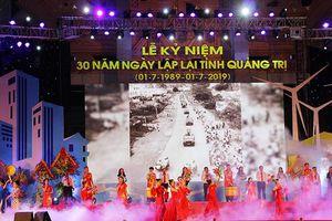 Quảng Trị kỷ niệm 30 năm lập lại tỉnh