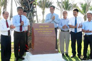 Phú Yên: Khánh thành nhiều công trình, dự án nhân kỷ niệm 30 năm tái lập tỉnh