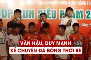 Đoàn Văn Hậu, Đỗ Duy Mạnh bùi ngùi kể chuyện đá bóng thời bé