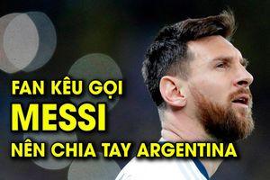 Fan kêu gọi Messi chia tay Argentina vì đồng đội quá dở