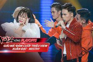The Voice 2019: Giải mã 'đám cưới' triệu view của Xuân Đạt và Misthy