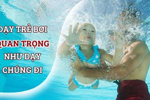 Dạy trẻ bơi quan trọng như dạy chúng đi