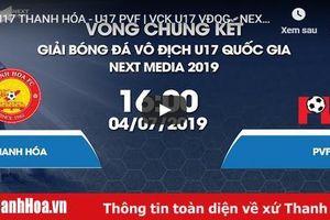 Trực tiếp VCK U17 Quốc gia 2019: U17 Thanh Hóa vs U17 PVF