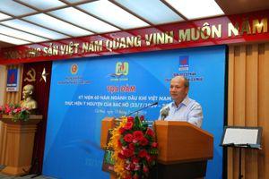 Tọa đàm '60 năm ngành Dầu khí Việt Nam thực hiện ý nguyện của Bác Hồ'