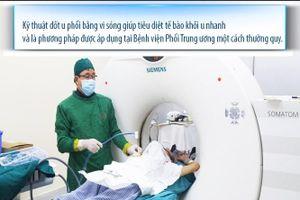 Đốt u phổi bằng vi sóng - phương pháp điều trị mới hiệu quả cao