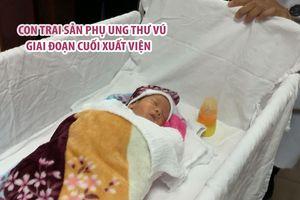 Sản phụ bị ung thư vú giai đoạn cuối đến đón con trai xuất viện