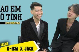 Hát live 'Sao em vô tình', K-ICM và Jack tiết lộ phần tiếp theo của MV Sóng gió