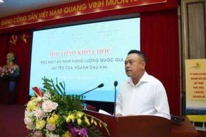 Chủ tịch PVN: Hoạt động khai thác dầu khí đang 'ăn vào công sức ngày trước'
