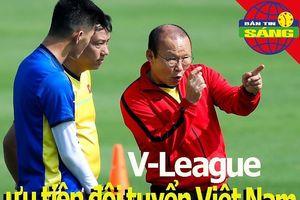 V-League ưu tiên đội tuyển Việt Nam; Kante rời tour du đấu