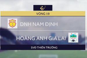 Vòng 19 V-League 2019: Nam Định quyết đấu HAGL
