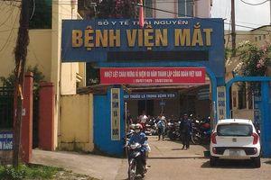 Một số dấu hiệu sai phạm tại BV Mắt Thái Nguyên
