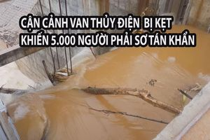 Cận cảnh van thủy điện bị kẹt khiến 5.000 người dân ở Bình Phước phải sơ tán khẩn