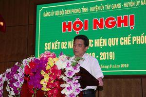 Nâng cao hiệu quả quy chế phối hợp giữa Đảng ủy BĐBP Quảng Nam với các huyện ủy biên giới