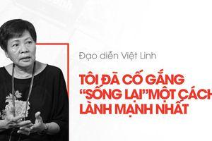 Đạo diễn Việt Linh: Tôi đã cố gắng 'sống lại' một cách lành mạnh nhất