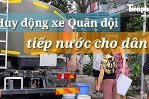 Huy động xe Quân đội tiếp nước cho người dân Đà Nẵng