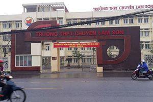 Thanh Hóa kỷ luật hiệu trưởng Trường THPT chuyên Lam Sơn