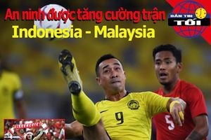 Tăng cường an ninh ở cuộc đối đầu Indonesia và á quân AFF Cup