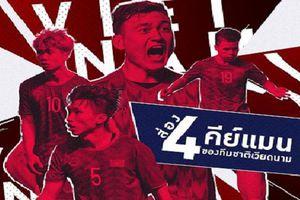 Trước 'đại chiến', báo Thái chỉ ra 4 cầu thủ đáng gờm của Việt Nam: Họ là ai?