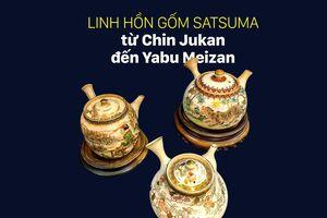 Linh hồn gốm Satsuma từ Chin Jukan đến Yabu Meizan