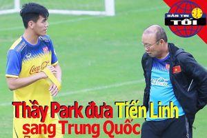 Thầy Park đưa Tiến Linh đi Trung Quốc; Á quân AFF Cup chơi nổi
