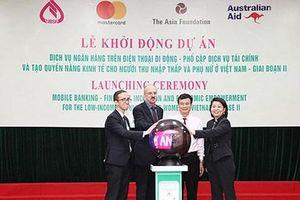 Khởi động dự án dịch vụ ngân hàng số cho người thu nhập thấp và phụ nữ