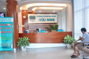 Đà Nẵng: Phòng khám đa khoa Hữu Nghị vẽ bệnh moi tiền, đầy sai phạm