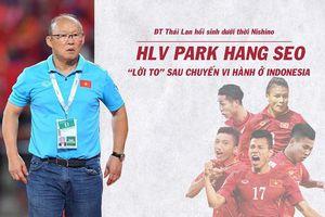 ĐT Thái Lan lột xác dưới thời Nishino: HLV Park lời to sau chuyến vi hành