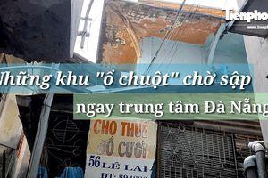 Cận cảnh những khu tập thể 'ổ chuột', nguy cơ đổ sập ở trung tâm Đà Nẵng
