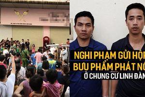 Lời khai nghi phạm gửi hộp bưu phẩm phát nổ ở chung cư Linh Đàm khiến 5 người bị thương