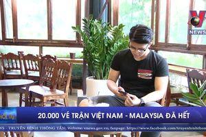 20.000 vé online trận Việt Nam - Malaysia đã được bán hết