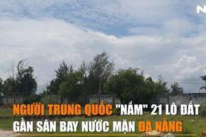 Người Trung Quốc 'nắm' 21 lô đất gần sân bay Nước Mặn Đà Nẵng