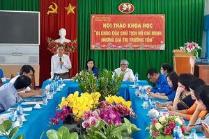 Hội thảo khoa học: 'Di chúc của Chủ tịch Hồ Chí Minh- Những giá trị trường tồn'