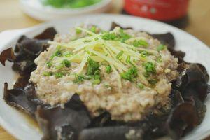 Tối nay ăn gì: Thịt heo băm hấp mộc nhĩ