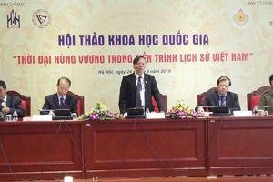 Hơn 200 nhà khoa học tham gia hội thảo về thời đại Hùng Vương