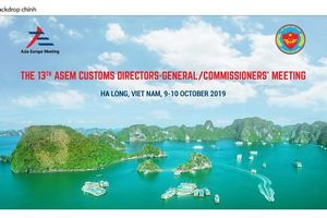 ASEM: Nâng cao vị thế, vai trò của Hải quan Việt Nam