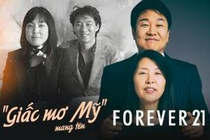 Forever 21: 'Giấc mơ Mỹ' của đôi vợ chồng người Hàn từ bàn tay trắng tạo dựng đế chế thời trang nổi tiếng thế giới