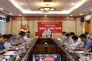 Giao ban trực tuyến Ngành Tổ chức xây dựng Đảng 9 tháng đầu năm 2019