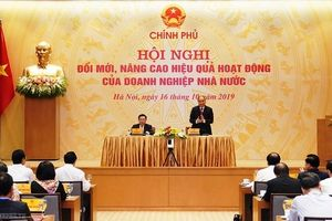 Thủ tướng: Chúng ta phải làm gì để nâng cao hiệu quả hoạt động doanh nghiệp nhà nước